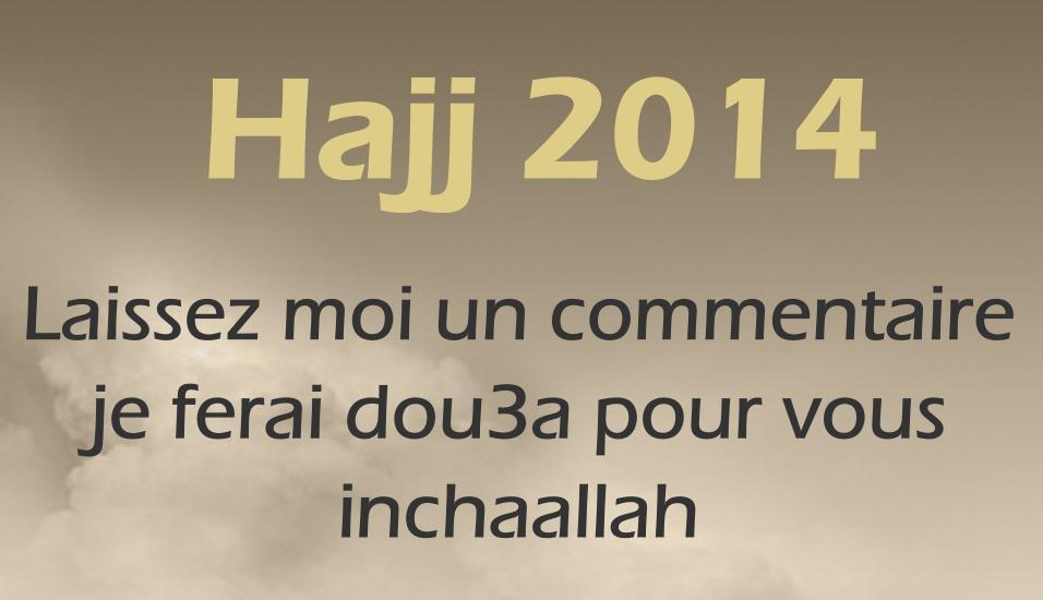 Laissez moi un commentaire et je ferai dou3a pour vous au Hajj inchaAllah