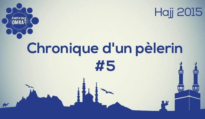 Hajj 2015 : Chronique d'un pèlerin #5